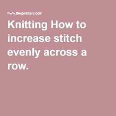 Knitting How to increase stitch evenly across a row.