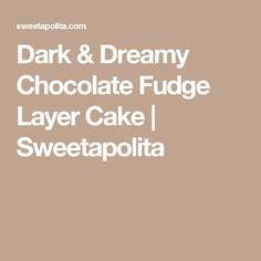 Dark & Dreamy Chocolate Fudge Layer Cake | Sweetapolita