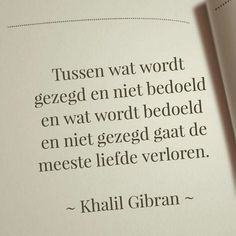 Communicatie in de liefde khalil gibran The Words, More Than Words, Cool Words, True Quotes, Words Quotes, Sayings, Favorite Quotes, Best Quotes, Dutch Words