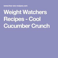 Weight Watchers Recipes - Cool Cucumber Crunch