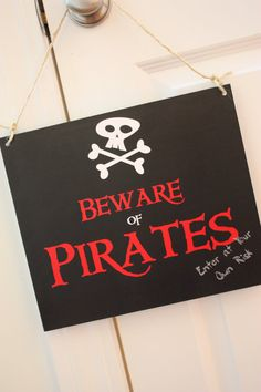 Let your guest know just what they are getting in to with this Beware of Pirates, Enter at Your Own Risk sigh with skull and crossbones. This