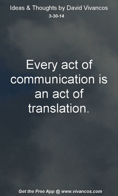 "March 30th 2014 Idea, ""Every act of communication is an act of translation."" (Gregory Rabassa) https://www.youtube.com/watch?v=oqckj9eU_tg Recomended Reading: http://www.amazon.com/dp/0811216659"