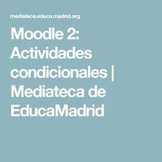 Moodle 2: Actividades condicionales | Mediateca de EducaMadrid