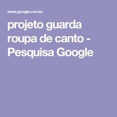 projeto guarda roupa de canto - Pesquisa Google