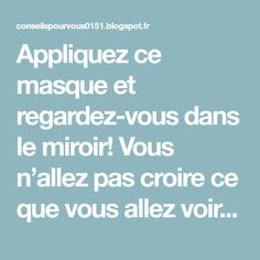 Appliquez ce masque et regardez-vous dans le miroir! Vous n'allez pas croire ce que vous allez voir - Conseils pour vous Masque Anti Ride, Applique, Make Beauty, Health, Attitude, Nutrition, Photos, Beauty Recipe, Natural Treatments