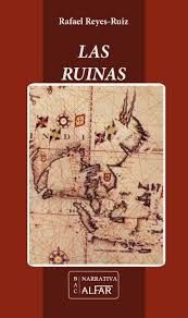 Las ruinas / Rafael Reyes-Ruiz.. -- Sevilla : Alfar, 2015.
