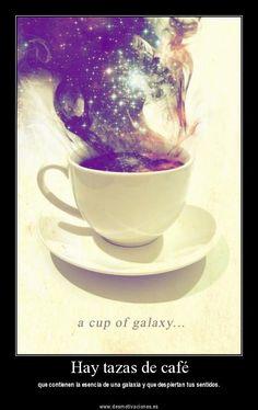 Hay tazas de café - que contienen la esencia de una galaxia y que despiertan tus sentidos.