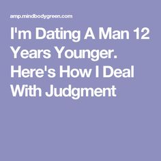 I'm Dating A Man 12 Years Younger. Here's How I Deal With Judgment