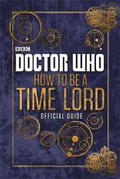 #DoctorWho: Official Guide on How to be a Time Lord!