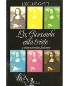 LA GIOCONDA ESTA TRISTE Y OTRAS EXTRAÑAS HISTORIAS
