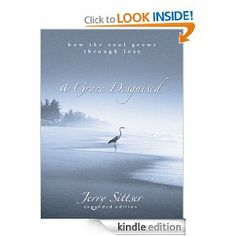 Amazon.com: A Grace Disguised: How the Soul Grows through Loss eBook: Jerry Sittser: Books