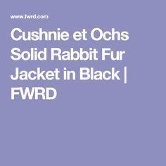Cushnie et Ochs Solid Rabbit Fur Jacket in Black | FWRD