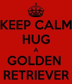 Google Image Result for http://sd.keepcalm-o-matic.co.uk/i/keep-calm-hug-a-golden-retriever.png