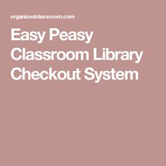 Easy Peasy Classroom Library Checkout System Library Checkout System, Classroom Library Checkout, Classroom Setting, Classroom Organization, Easy Peasy, Classroom Setup, Classroom Decor, Classroom Management
