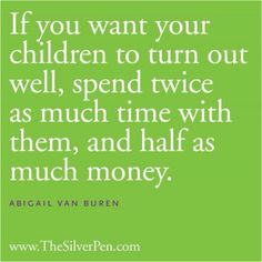 "Time together is the ""magic fairy dust"" that creates loving, lasting relationships- with children and spouses!  AMEN!"