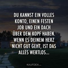 You can have a full account, a steady job and a roof over your head, do … – Mega Sprüche – Beziehungs Some Quotes, Best Quotes, Funny Quotes, Live Love, Love You, Letters Of Note, Feelings Words, Mind Tricks, True Words