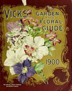 Front cover of 'Vick's Garden and Floral Guide' 1900 with an illustration of Clematis. Vintage Labels, Vintage Ephemera, Vintage Paper, Vintage Postcards, Vintage Ads, Vintage Books, Garden Catalogs, Seed Catalogs, Vintage Artwork
