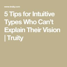 5 Tips for Intuitive Types Who Can't Explain Their Vision | Truity