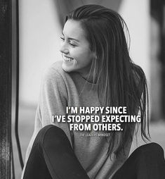 I'm happy since i've stopped expecting from others Happy Alone Quotes, Happy Girl Quotes, Crazy Girl Quotes, Real Life Quotes, Girly Quotes, Badass Quotes, Reality Quotes, Woman Quotes, Alone Girl Quotes