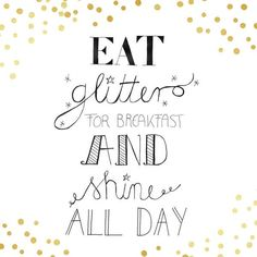 Motto des Tages Eat glitter for breakfast and shine all day. A little glitter for breakfast and the Words Quotes, Wise Words, Art Quotes, Motivational Quotes, Inspirational Quotes, Sayings, Motto Quotes, Qoutes, Hand Lettering Quotes