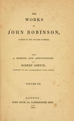 Volume 3 -The works of John Robinson, pastor of the pilgrim fathers