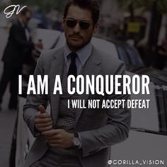 I am a conqueror, I will not accept defeat.