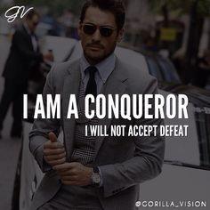 I am a conqueror, I will not accept defeat.