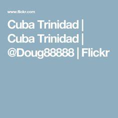 Cuba Trinidad | Cuba Trinidad | @Doug88888 | Flickr