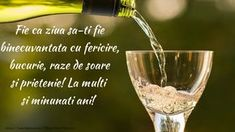 Felicitari de la multi ani - Fie ca ziua sa-ti fie binecuvantata Happy Birthday Messages, Birthday Wishes, White Wine, Red Wine, Apple Notes, Huda Beauty Rose Gold, In Vino Veritas, Kids Education, Fall Recipes