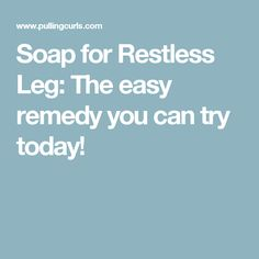 Soap for Restless Leg: The easy remedy you can try today!