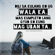 Completo ko ug uban ta! Bisaya Quotes, Patama Quotes, Quotable Quotes, Love Quotes, Inspirational Quotes, Tagalog Quotes Hugot Funny, Filipino Funny, Cheesy Lines, Hugot Lines