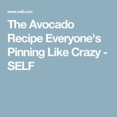 The Avocado Recipe Everyone's Pinning Like Crazy - SELF