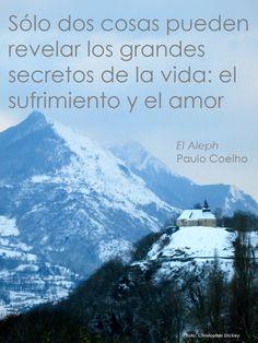 Sólo dos cosas pueden revelar los grandes secretos de la vida: el sufrimiento y el amor. | Aleph - Paulo Coelho - www.comunidadcoelho.com - www.paulocoelhoblog.com #quote #paulocoelho #ecard