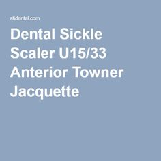 Dental Sickle Scaler U15/33 Anterior Towner Jacquette
