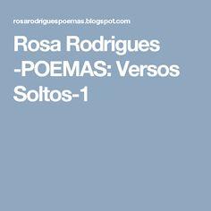 Rosa Rodrigues -POEMAS: Versos Soltos-1
