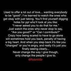 Never change the way I give tho. Taken For Granted Quotes, Take You For Granted, Lessons Learned, Life Lessons, Trust Yourself, Finding Yourself, Rob Hill, Twitter Quotes, Look At You