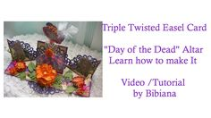 "Triple Twisted Easel Card: A ""Day  of the Dead"" Altar"
