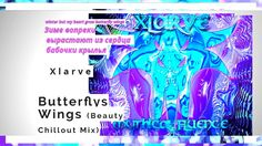 720 Butterflys Wings Beauty Chillout Mix by Xlarve