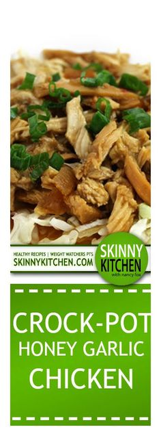 Crock-Pot Honey Garlic Chicken. Tenderly cooked and shredded chicken in a fabulous, honey garlic sauce. It's so good! Each serving has 285 calories, 3g fat & 7 Weight Watchers POINTS PLUS. http://www.skinnykitchen.com/recipes/crock-pot-honey-garlic-chicken/