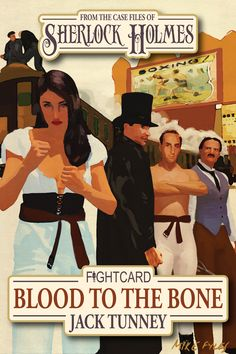 COMING DECEMBER 2014 A NEW TWO-FISTED SHERLOCK HOLMES TALE FIGHT CARD SHERLOCK HOLMES: BLOOD TO THE BONE Deptford, England, 1888 … Richard Stokes – one half of a tag-team carnival boxing duo – has ...