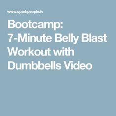 Bootcamp: 7-Minute Belly Blast Workout with Dumbbells Video