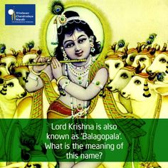 Lord Krishna is also known as 'Balagopala'. What is the meaning of this name?