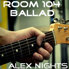 ROOM 104 BALLAD https://soundcloud.com/alexnights/room-104-ballad-by-alex-nights