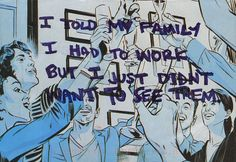 "postcard-confessions: """"I told my family I had to work but I just didn't want to see them."" Posted from the PostSecret website. """