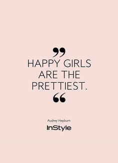 Happy girls are the prettiest. beauty quotes InStyles Quote of the Day: Unsere Lieblingssprüche für jede Situation Happy Girl Quotes, Cute Quotes For Girls, Quotes Girls, Woman Quotes, Me Quotes, Motivational Quotes, Funny Quotes, Inspirational Quotes For Girls, Beauty Quotes For Her