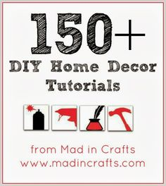 150+ Home Decor Tutorials from Mad in Crafts