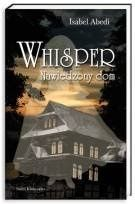 Isabel Abedi: Whisper. Nawiedzony dom http://lubimyczytac.pl/ksiazka/29229/whisper-nawiedzony-dom