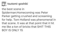 Spiderman Homecoming Spoilers.// this is honestly the part that got me in the theater. I almost started crying and I was struck by those same bricks that this is just a KID. KK