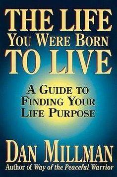 The Life You Were Born To Live. Dan Millman