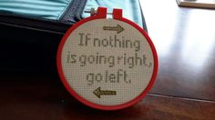 """If nothing is going right,  go left."" Cross stitch."